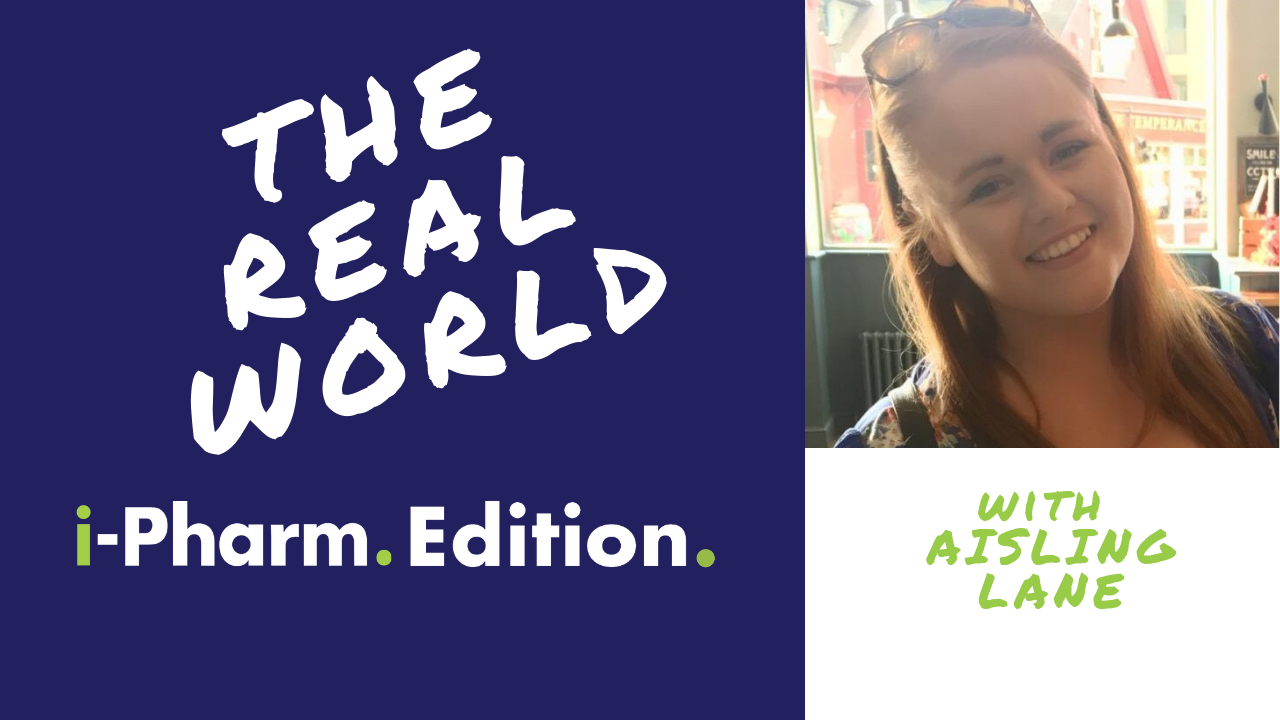 Real World: i-Pharm Edition - With Aisling Lane