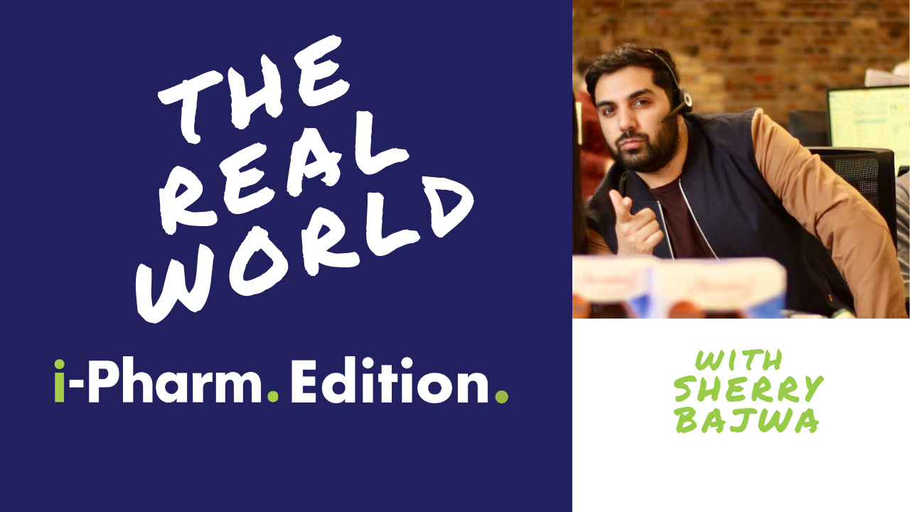 Real World: i-Pharm Edition - With Sherry Bajwa